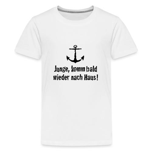 Junge, komm bald wieder nach Haus! - Teenager Premium T-Shirt