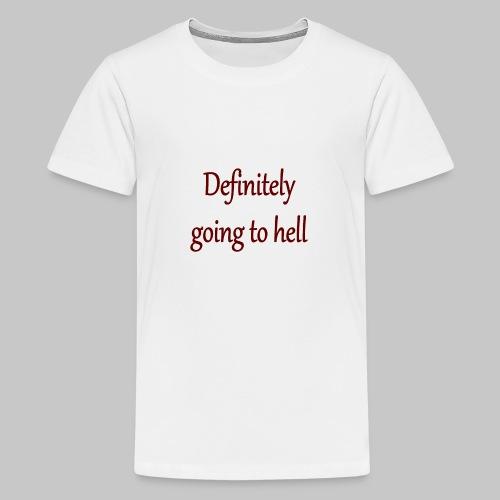 Definitely going to hell - Teenage Premium T-Shirt