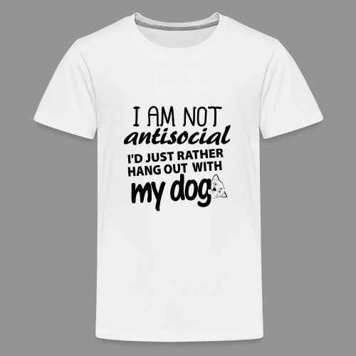 I'd just rather hang out with my dog! - Teenage Premium T-Shirt