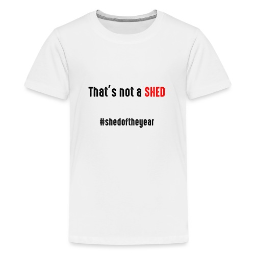 That's not a shed - Teenage Premium T-Shirt