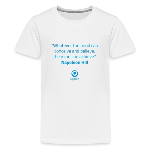 Niptech - Napoleon Hill quote T-Shirt - Teenage Premium T-Shirt