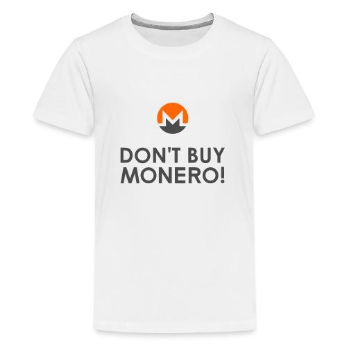 Don't Buy Monero! - Teenage Premium T-Shirt