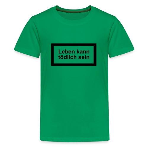 leben_kann_toedlich_sein - Teenager Premium T-Shirt