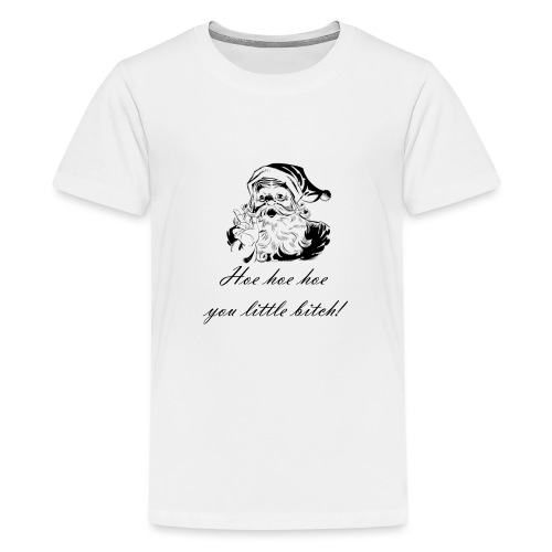 Hoe hoe hoe you little bitch! - Teenager Premium T-Shirt