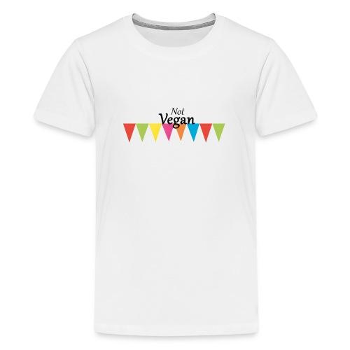 Not Vegan - Teenage Premium T-Shirt