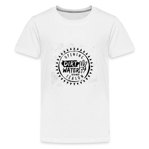 DirtWater Opening Season - Teenager Premium T-Shirt
