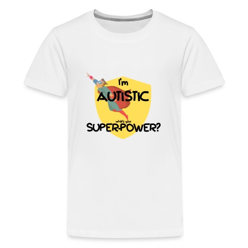 I'm AUTISTIC, what's your SUPERPOWER? - Teenage Premium T-Shirt