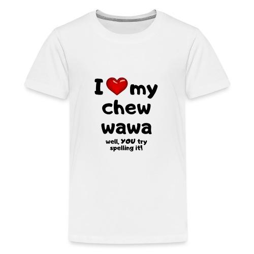 I love my chew wawa - Teenage Premium T-Shirt