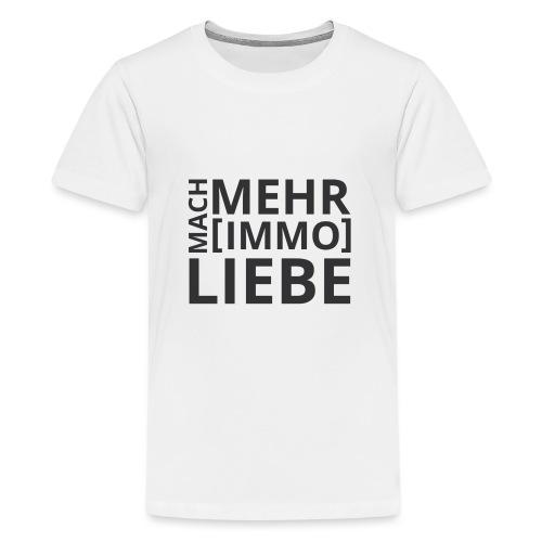 Mach mehr [Immo] Liebe! - Teenager Premium T-Shirt