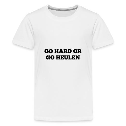 Go Hard or Go Heulen - Teenager Premium T-Shirt