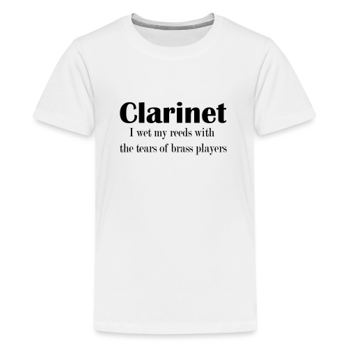 Clarinet, I wet my reeds with the tears - Teenage Premium T-Shirt