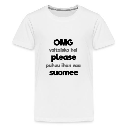 OMG please puhutaa suomee, musta - Teinien premium t-paita