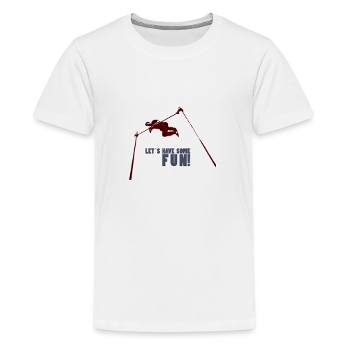 Let s have some FUN - Teenager Premium T-shirt