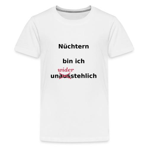 nüchtern unwiderstehlich - Teenager Premium T-Shirt