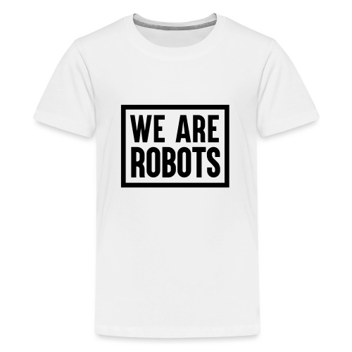 We Are Robots Premium Tote Bag - Teenage Premium T-Shirt