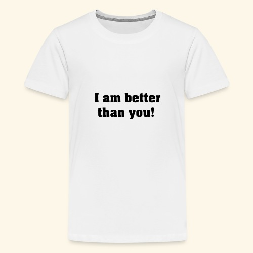 I am better than you - T-shirt Premium Ado