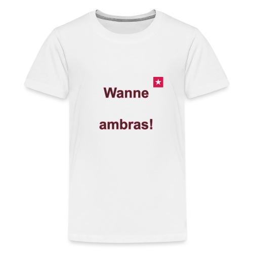 Wanne ambras verti mr def b - Teenager Premium T-shirt