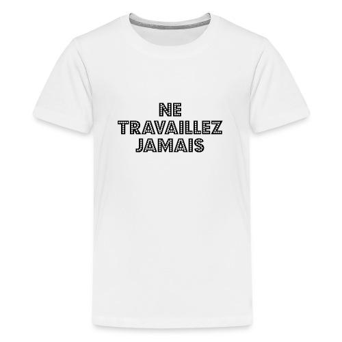 ne travaillez jamais - Teenage Premium T-Shirt