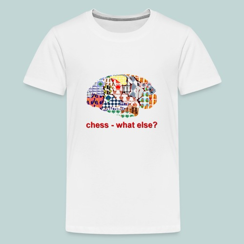 chess_what_else - Teenager Premium T-Shirt