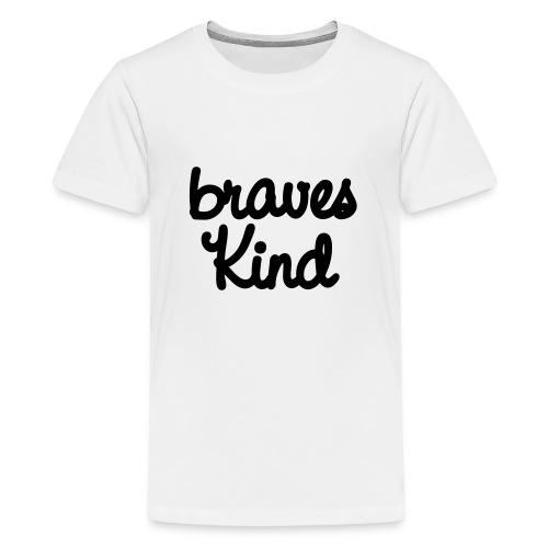 braves kind - Teenager Premium T-Shirt