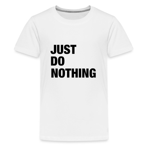 JUST DO NOTHING - T-shirt Premium Ado