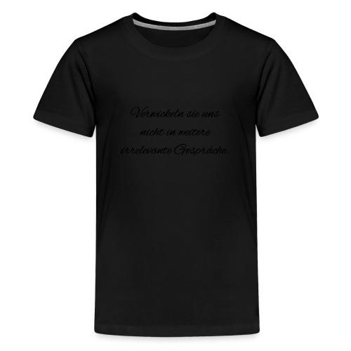 irrelevante Gespraeche - Teenager Premium T-Shirt