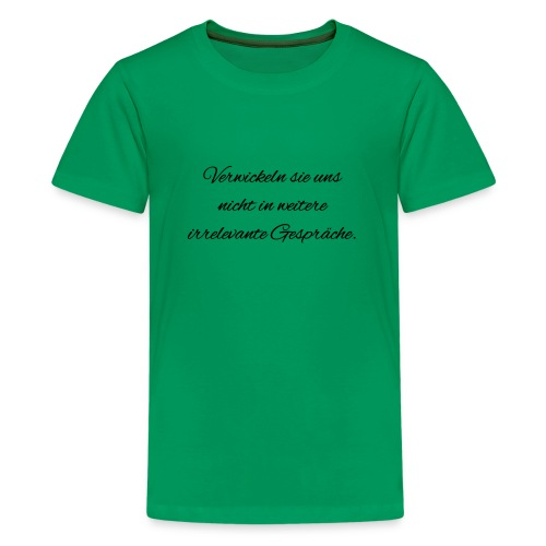 irrelevante Gespraeche - Teenager Premium T-Shirt