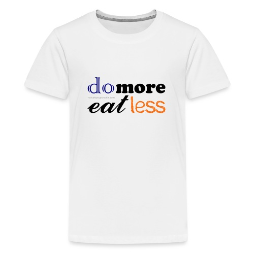 Eat more do less - Teenage Premium T-Shirt