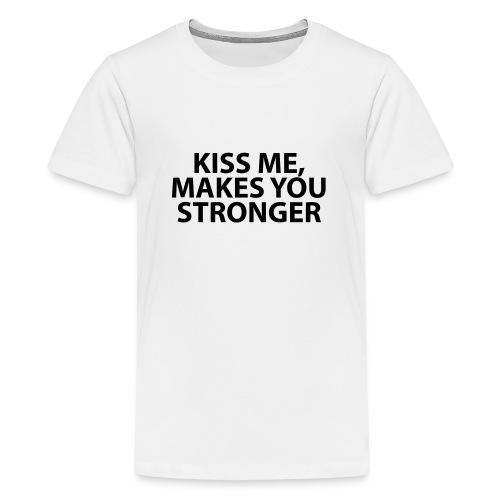 kiss me makes you stronger - Camiseta premium adolescente
