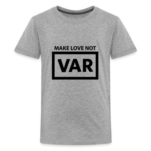 Make Love Not Var - Teenager Premium T-shirt