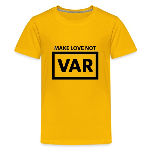 Make Love Not Var - Teenager Premium T-shirt