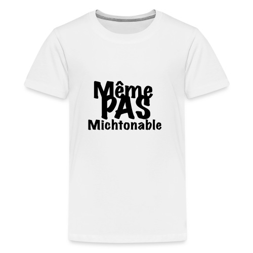 Même pas michtonable - Lettrage Black - T-shirt Premium Ado