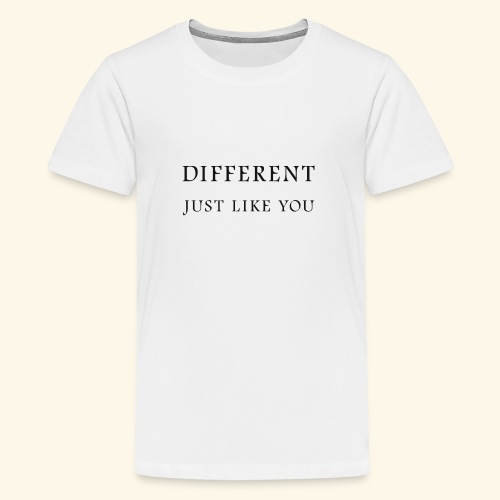Different Just Like You (black font) - Teenager Premium T-shirt