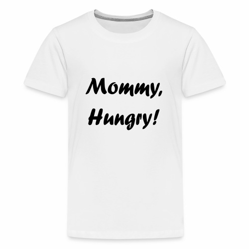 Mommy, Hungry! - Teenager Premium T-Shirt