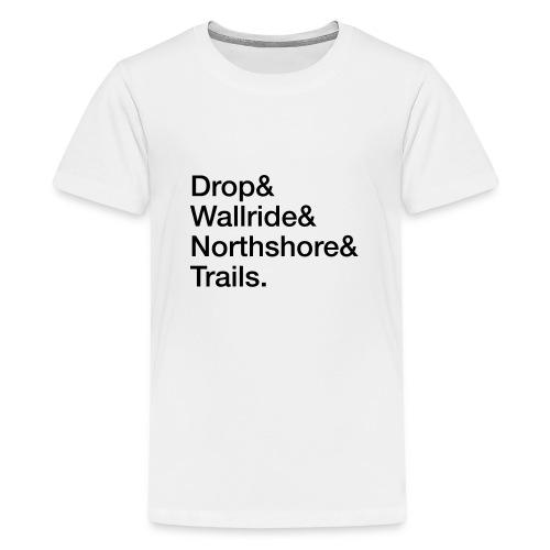 Drop & Wallride & Northshore & Trails - Teenager Premium T-Shirt