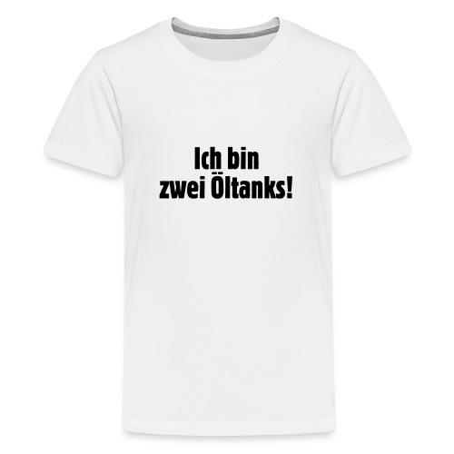 ich_bin_zwei_oeltanks - Teenager Premium T-Shirt