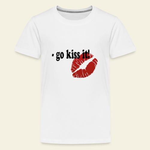 go kiss it - Teenager premium T-shirt