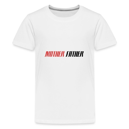 Mother Father - Teenage Premium T-Shirt
