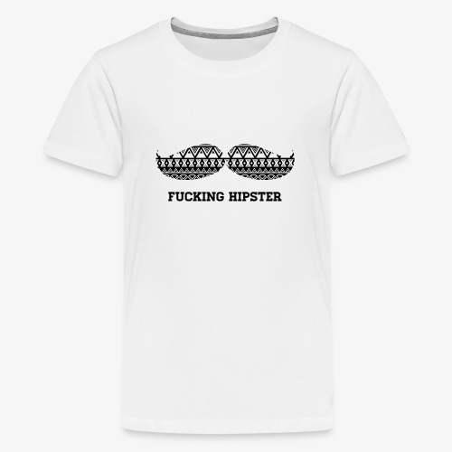 FUCKING HIPSTER MOUSTACHE - Teenager Premium T-Shirt