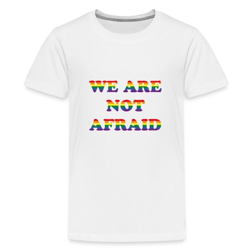We are not afraid - Teenage Premium T-Shirt