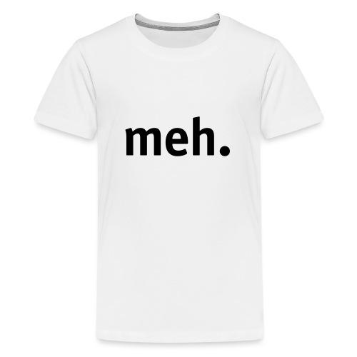 meh. - Teenage Premium T-Shirt