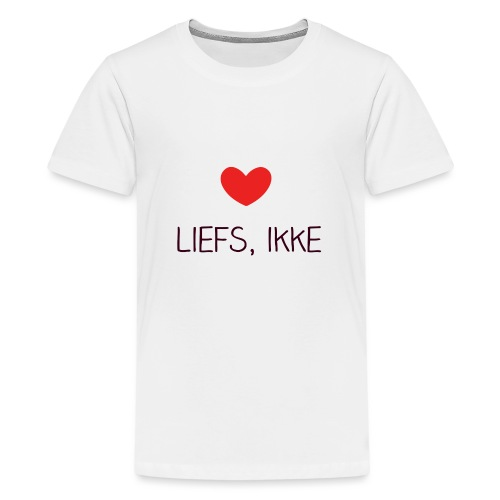 Liefs, ikke (kindershirt) - Teenager Premium T-shirt