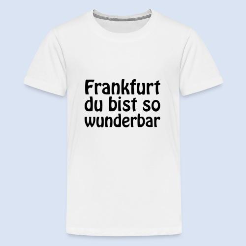 FRANKFURT Du bist so - Teenager Premium T-Shirt