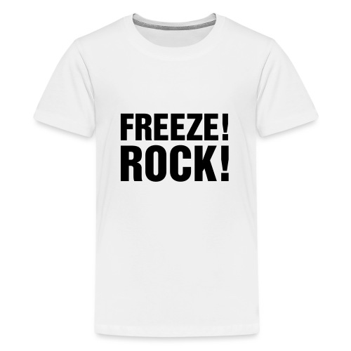 FREEZE! ROCK! - Teenage Premium T-Shirt