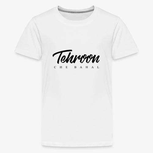 Tehroon Che Bahal - Teenager Premium T-Shirt