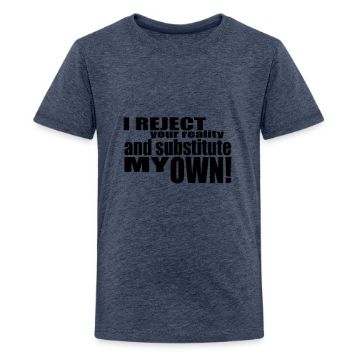 I reject your reality and substitute my own - Teenage Premium T-Shirt