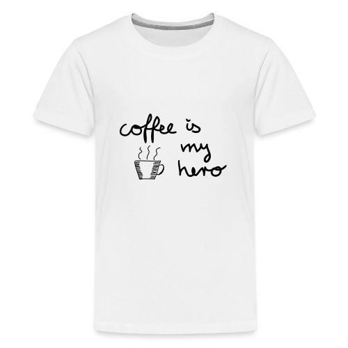Coffee Is My Hero - Teenager Premium T-Shirt