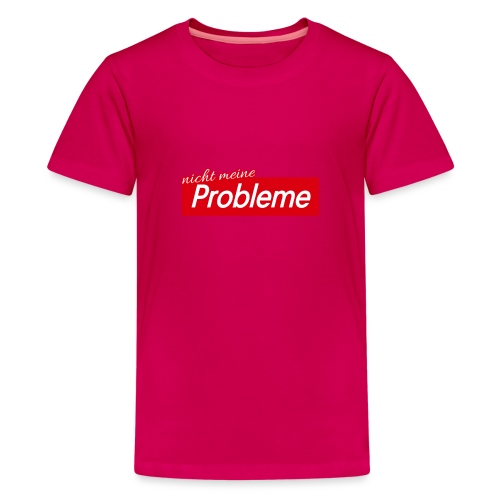 Nicht meine Probleme - Teenager Premium T-Shirt
