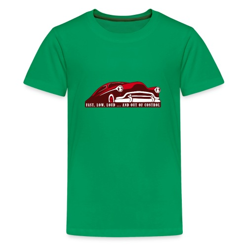 Kustom Car - Fast, Low, Loud ... And Out Of Contro - Teenager Premium T-Shirt
