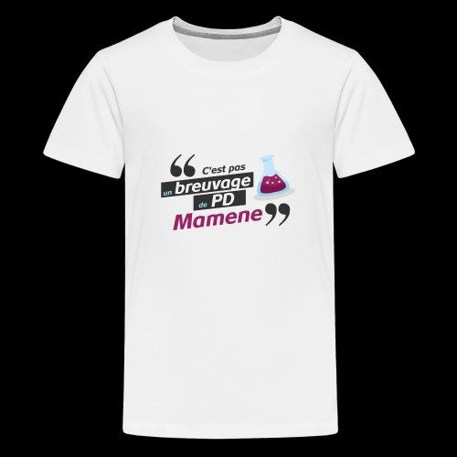Ce genre de breuvage de PD, Mamene ! - T-shirt Premium Ado